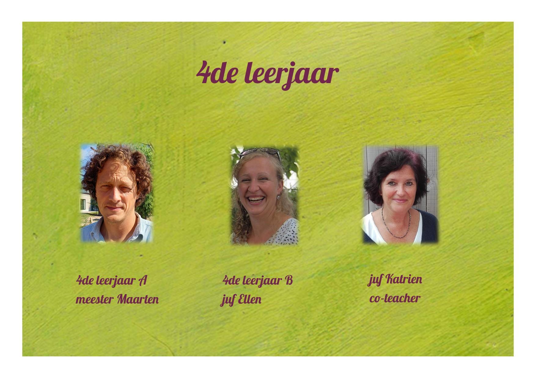 <p>4de leerjaar: juf Ellen, meester Maarten en juf Katrien</p>