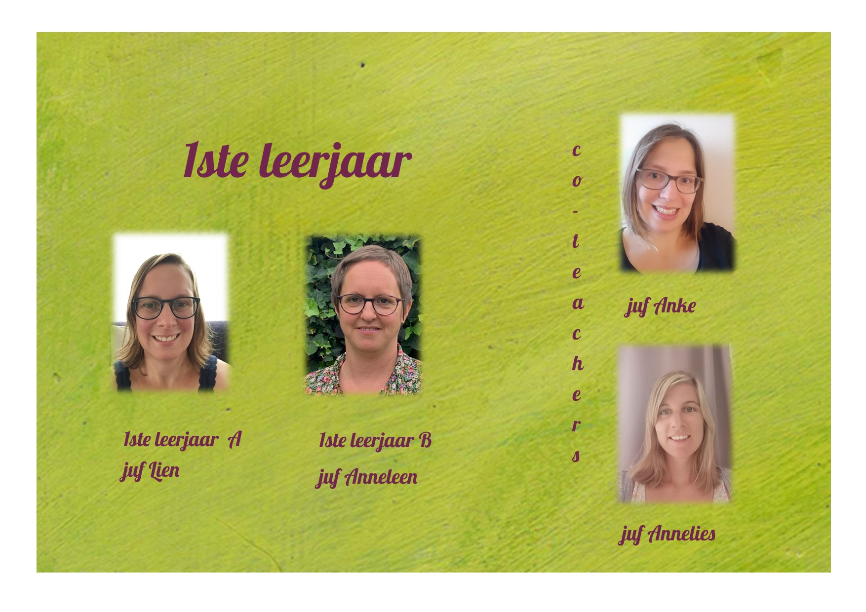 <p>1ste leerjaar: juf Lien, juf Anneleen, juf Anke en juf Annelies</p>